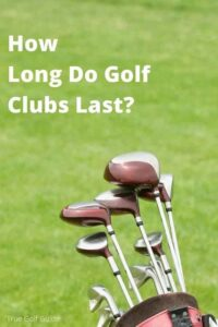 How Long Do Golf Clubs Last-pin